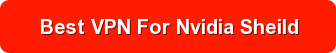Best VPN for Nvidia Sheild