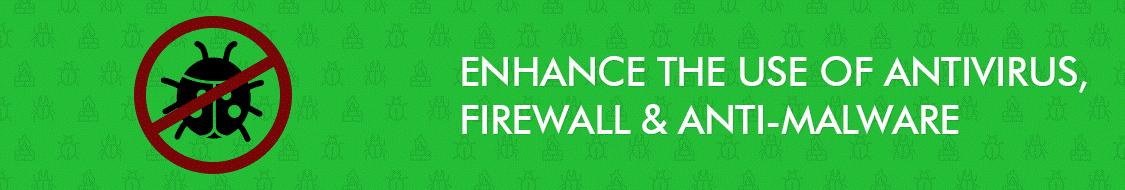 enhance the use of antivirus, firewall & anti-malware