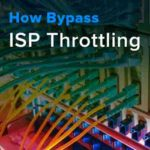 How to Bypass ISP Throttling – VPNs for Full Speed Internet