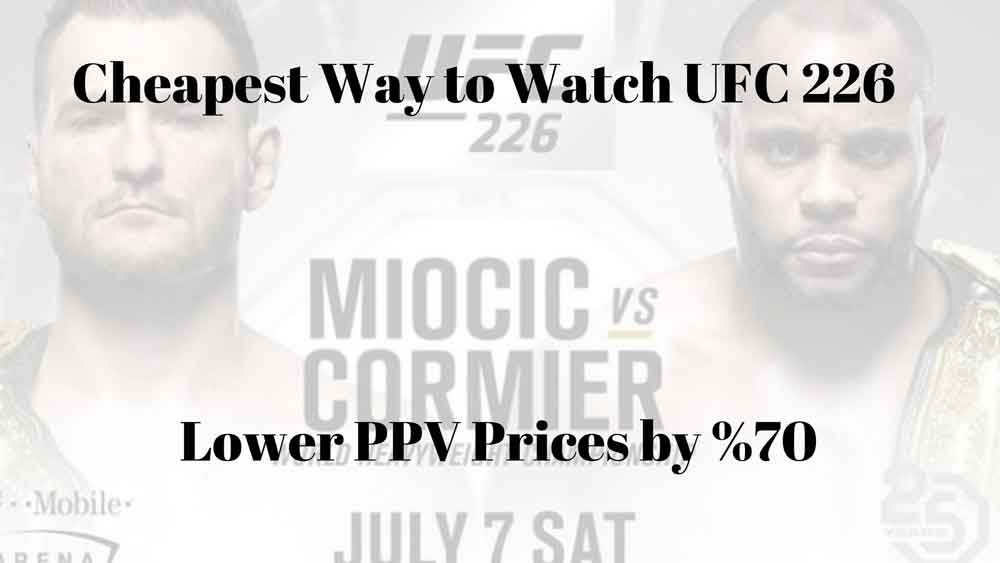 Cheapest Way to Watch UFC 226 Miocic vs Cormier Fight live online without cable