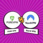 PureVPN vs NordVPN – Which one is better than the other?