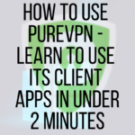 How to Use PureVPN – Learn to Use Them in Under 2 Minutes